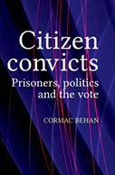Citizen Convicts: Prisoners, Politics and the Vote