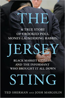 The Jersey Sting - A True Story of Corrupt Pols, Money-Laundering Rabbis, Black Market Kidneys, and the Informant Who Brought It All Down