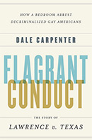 Flagrant Conduct: The Story of Lawrence v. Texas: How a Bedroom Arrest Decriminalized Gay Americans
