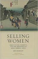 Selling Women: Prostitution, Markets and the Household in Early Modern Japan