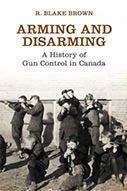 Arming and Disarming: A History of Gun Control in Canada