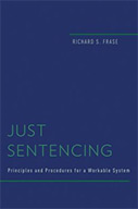 Just Sentencing: Principles and Procedures for a Workable System