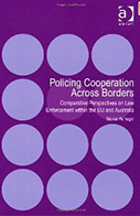 Policing Cooperation Across Borders: Comparative Perspectives on Law Enforcement within the EU and Australia