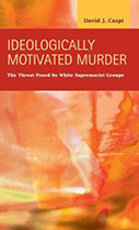 Ideologically Motivated Murder: The Threat Posed by White Supremacist Groups