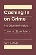 Cashing in on Crime, the Drive to Privatize California State Prisons