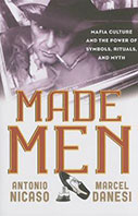 Made Men: Mafia Culture and the Power of Symbols, Rituals, and Myth