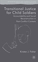 Transitional Justice for Child Soldiers: Accountability and Social Reconstruction in Post Conflict Contexts