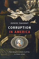 Corruption in America: From Benjamin Franklin's Snuff Boxes to Citizens United