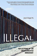 Illegal: Reflections of an Undocumented Immigrant