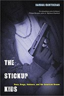 The Stickup Kids: Race, Drugs, Violence, and the American Dream