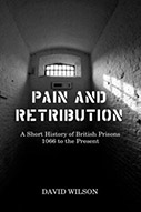 Pain and Retribution: A Short History of British Prisons, 1066 to the Present