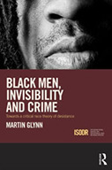 Black Men, Invisibility and Crime towards a Critical Race Theory of Desistance