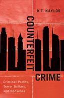 Counterfeit Crime: Criminal Profits, Terror Dollars, and Nonsense