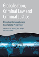 Globalisation, Criminal Law and Criminal Justice: Theoretical, Comparative and Transnational Perspectives