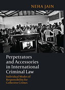 Perpetrators and Accessories in International Criminal Law: Individual Modes of Responsibility for Collective Crimes
