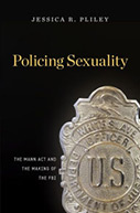 Policing Sexuality: The Mann Act and the Making of the FBI